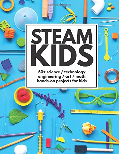 STEAM-Kids-50-Science-Technology-Engineering-Art-Math-Hands-On-Projects-for-Kids-0